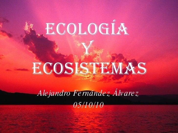 Ecología  y  ecosistemas Alejandro Fernández Álvarez 05/10/10