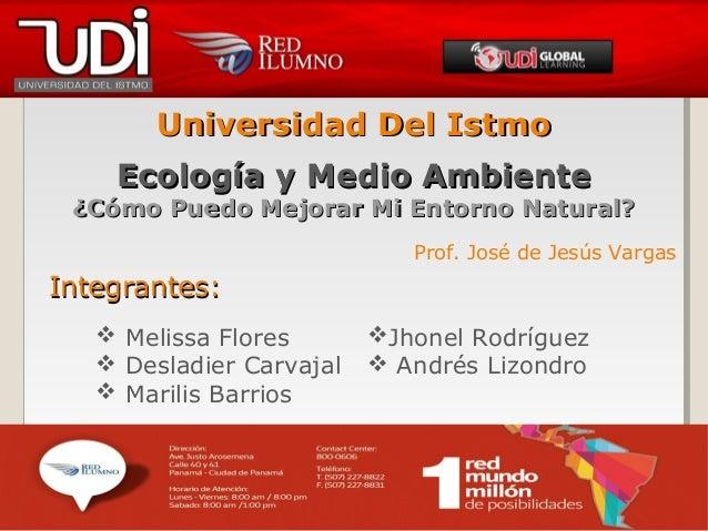Universidad Del IstmoUniversidad Del IstmoEcología y Medio AmbienteEcología y Medio Ambiente¿Cómo Puedo Mejorar Mi Entorno...