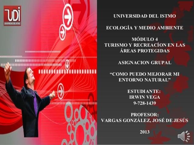 """UNIVERSIDAD DEL ISTMOECOLOGÍA Y MEDIO AMBIENTEMÓDULO 4TURISMO Y RECREACÍON EN LASÁREAS PROTEGIDASASIGNACION GRUPAL""""COMO PU..."""