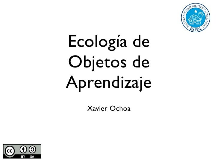 Ecología de Objetos de Aprendizaje   Xavier Ochoa