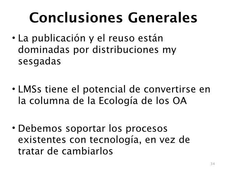 Conclusiones Generales • La publicación y el reuso están   dominadas por distribuciones my   sesgadas  • LMSs tiene el pot...
