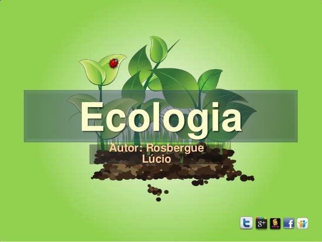 Ecologia Autor: Rosbergue       Lúcio