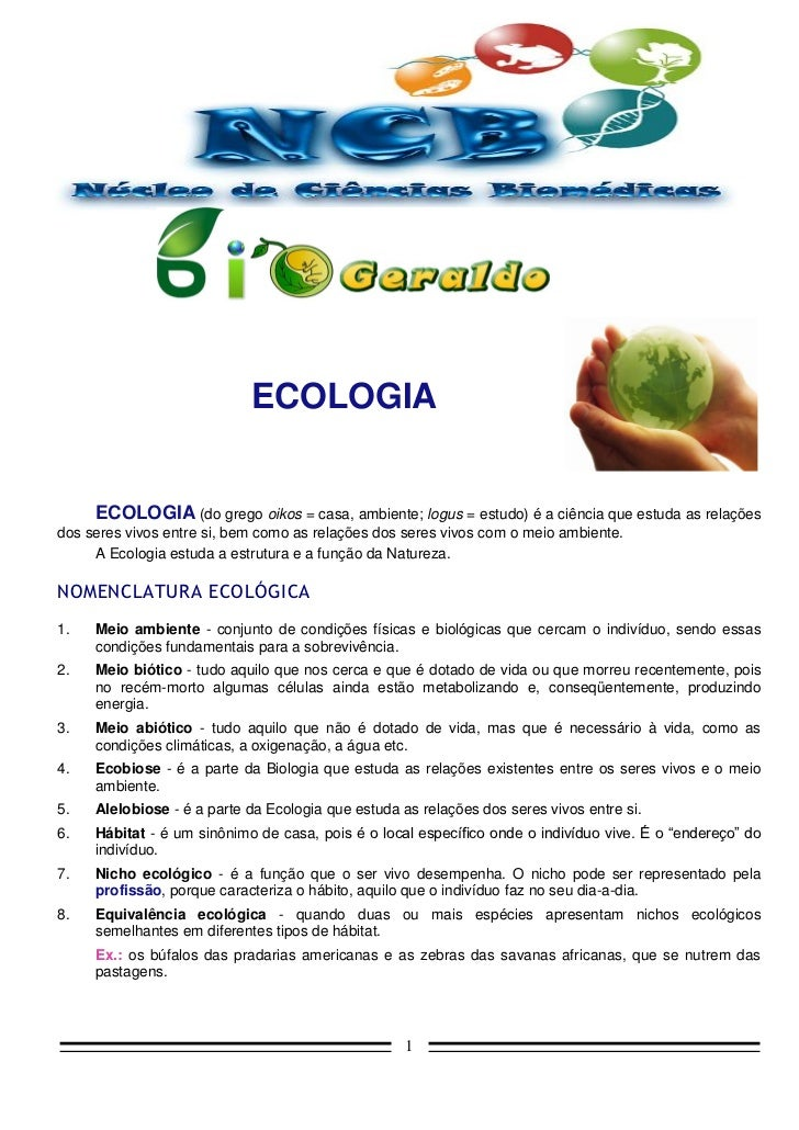 ECOLOGIA     ECOLOGIA (do grego oikos = casa, ambiente; logus = estudo) é a ciência que estuda as relaçõesdos seres vivos ...