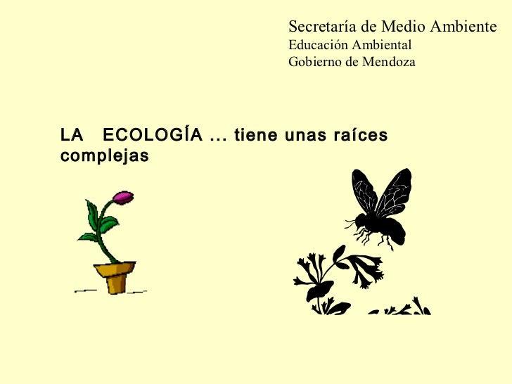 Secretaría de Medio Ambiente                      Educación Ambiental                      Gobierno de MendozaLA ECOLOGÍA ...