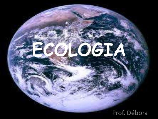 ECOLOGIA      Prof. Débora