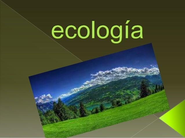  La ecología es la ciencia que estudia a los seres vivos, su ambiente, la distribución, abundancia y cómo esas propiedade...