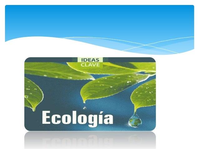 1. Historia 2. Los precursores de la ecología 3. Objeto de estudio 4. Teoría de sistemas 5. principios de ecología 6. Fluj...