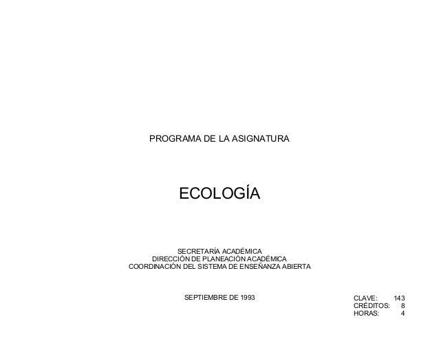PROGRAMA DE LA ASIGNATURA ECOLOGÍA SECRETARÍA ACADÉMICA DIRECCIÓN DE PLANEACIÓN ACADÉMICA COORDINACIÓN DEL SISTEMA DE ENSE...