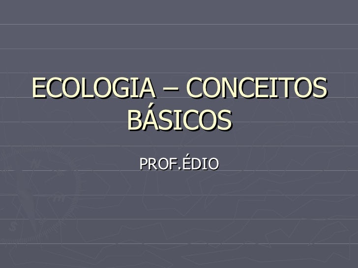 ECOLOGIA – CONCEITOS BÁSICOS PROF.ÉDIO