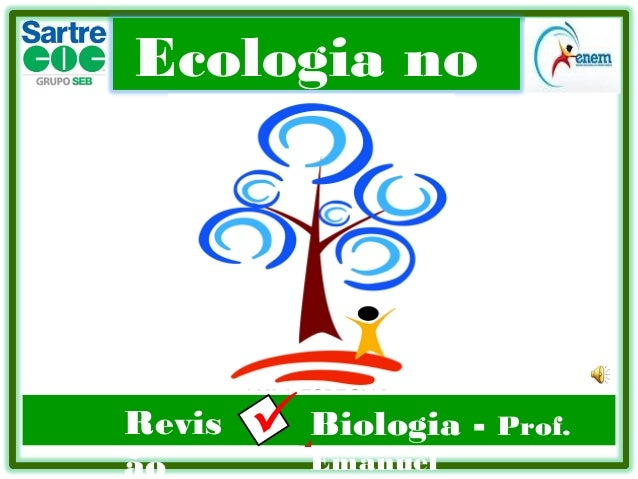 Ecologia no ENEM Revis ão .Biologia - Prof. Emanuel