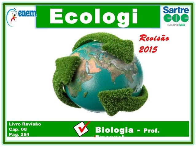 Ecologi a .Biologia - Prof. Emanuel Livro Revisão Cap. 08 Pag. 284 Revisão 2015