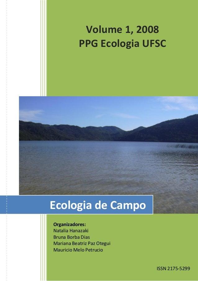 Volume 1, 2008 PPG Ecologia UFSC Organizadores: Natalia Hanazaki Bruna Borba Dias Mariana Beatriz Paz Otegui Mauricio Melo...