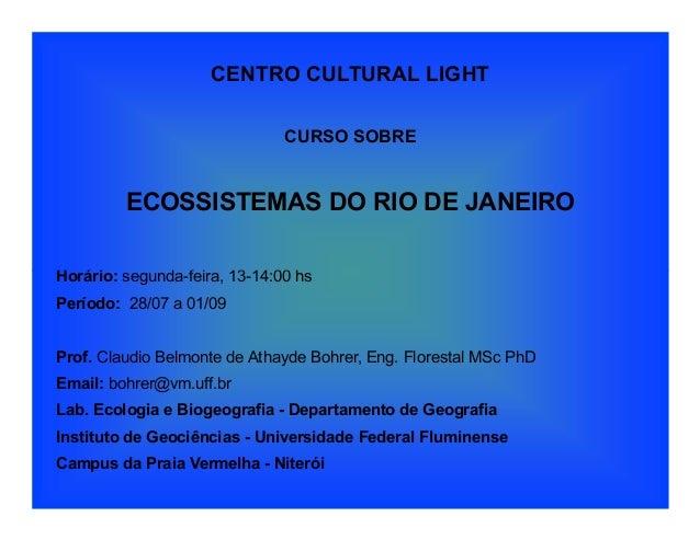 CENTRO CULTURAL LIGHT CURSO SOBRE ECOSSISTEMAS DO RIO DE JANEIRO Horário: segunda-feira, 13-14:00 hsHorário: segunda-feira...
