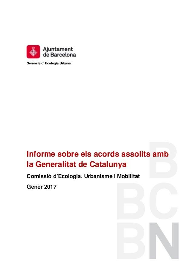 Gerencia d' Ecologia Urbana Informe sobre els acords assolits amb la Generalitat de Catalunya Comissió d'Ecologia, Urbanis...