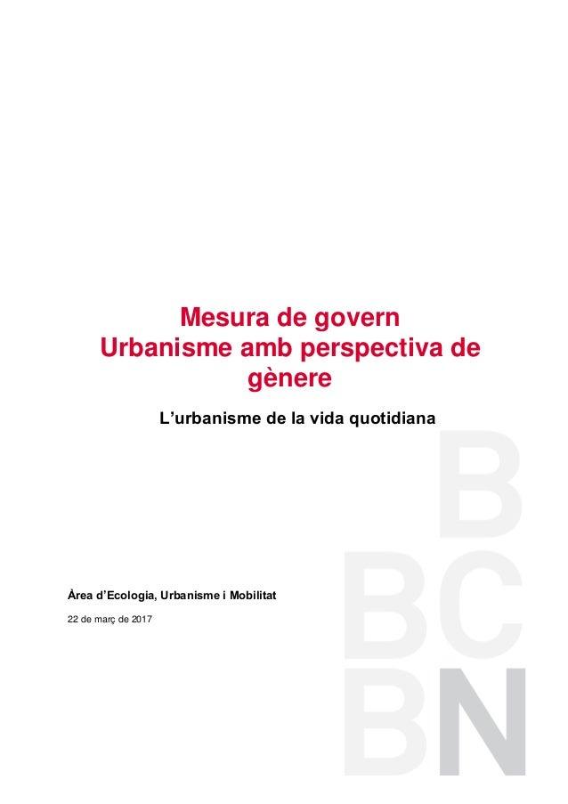 L'urbanisme de la vida quotidiana Àrea d'Ecologia, Urbanisme i Mobilitat 22 de març de 2017 Mesura de govern Urbanisme amb...