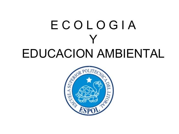 E C O L O G I A Y EDUCACION AMBIENTAL