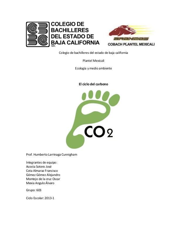 Colegio de bachilleres del estado de baja californiaPlantel MexicaliEcología y medio ambienteEl ciclo del carbonoProf. Hum...