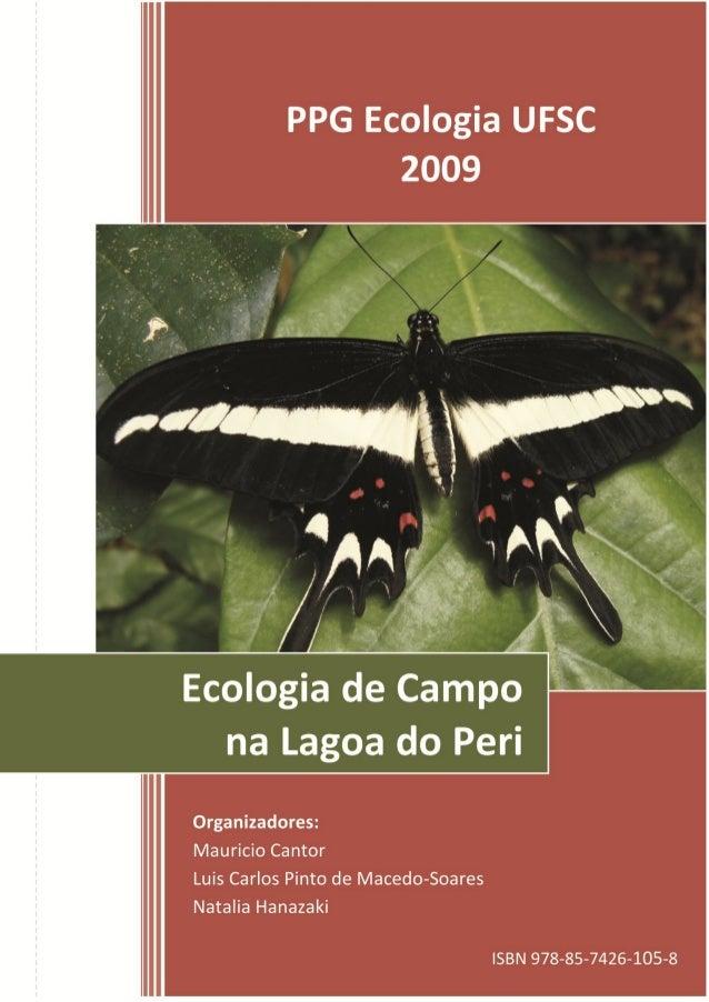 ISBN 978-85-7426-105-8 Ecologia de Campo na Lagoa do Peri 2009 Organizadores: Mauricio Cantor Luis Carlos Pinto de Macedo-...