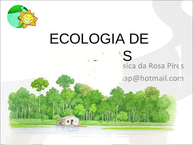 ECOLOGIA DE RIACHOS Jéssica da Rosa Pires jessica.rosap@hotmail.com