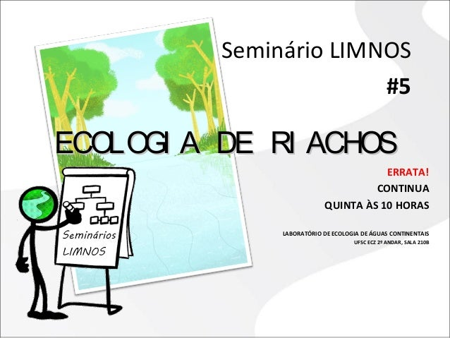 Seminário LIMNOS  #5  EECCOOLLOOGGII AA DDEE RRII AACCHHOOSS  ERRATA!  CONTINUA  QUINTA ÀS 10 HORAS  LABORATÓRIO DE ECOLOG...