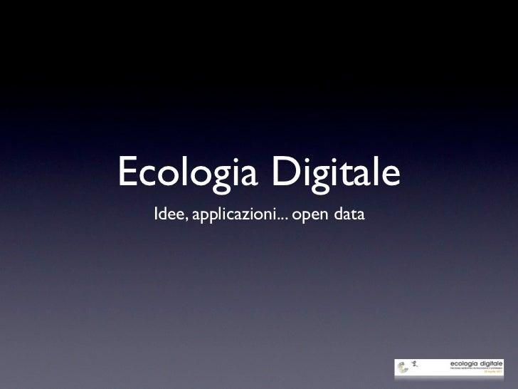 Ecologia Digitale  Idee, applicazioni... open data