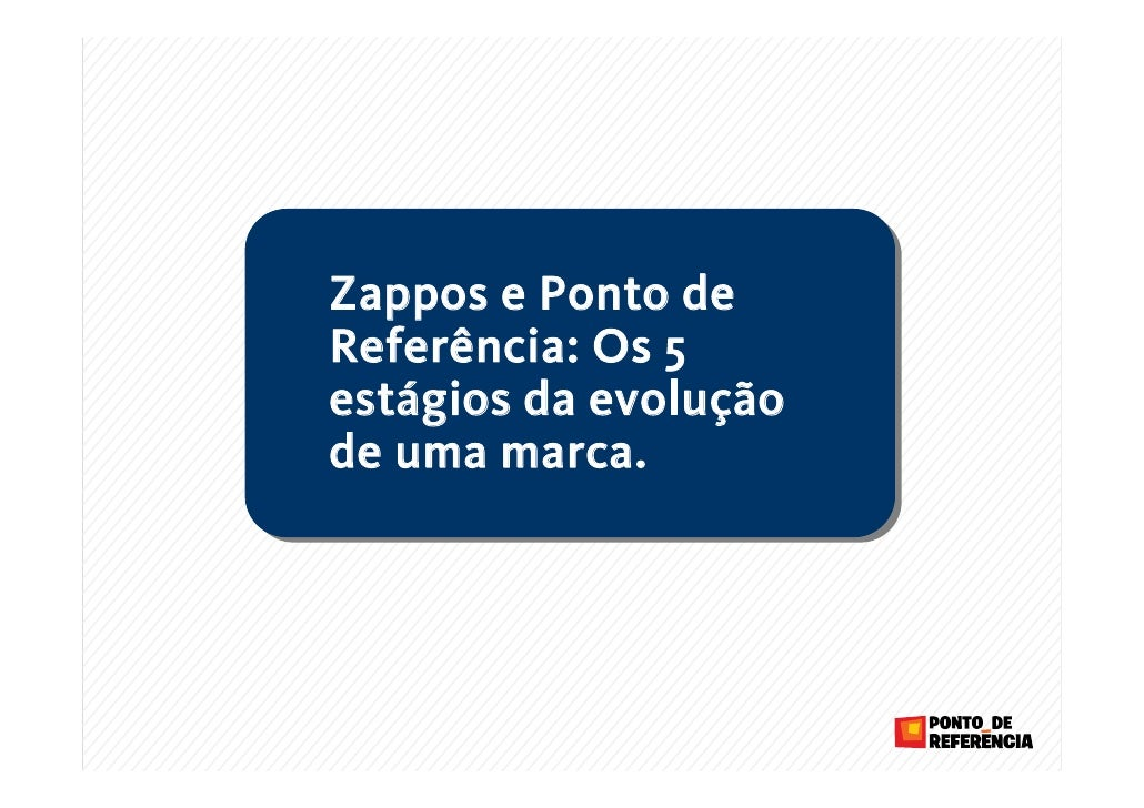 Zappos e Ponto de Referência: Os 5 estágios da evolução de uma marca.                            1