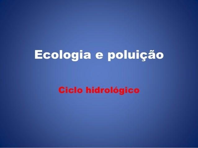 Ecologia e poluição  Ciclo hidrológico