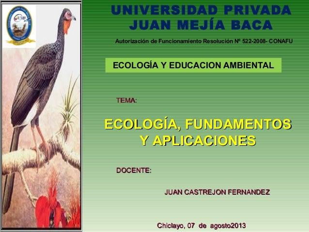 UNIVERSIDAD PRIVADA JUAN MEJÍA BACA Autorización de Funcionamiento Resolución Nº 522-2008- CONAFU  ECOLOGÍA Y EDUCACION AM...