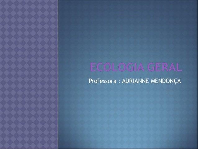Professora : ADRIANNE MENDONÇA