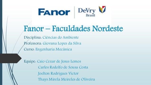 Fanor – Faculdades Nordeste  Disciplina: Ciências do Ambiente  Professora: Giovana Lopes da Silva  Curso: Engenharia Mecân...