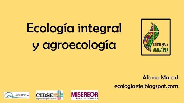 Ecología integral y agroecología Afonso Murad ecologiaefe.blogspot.com