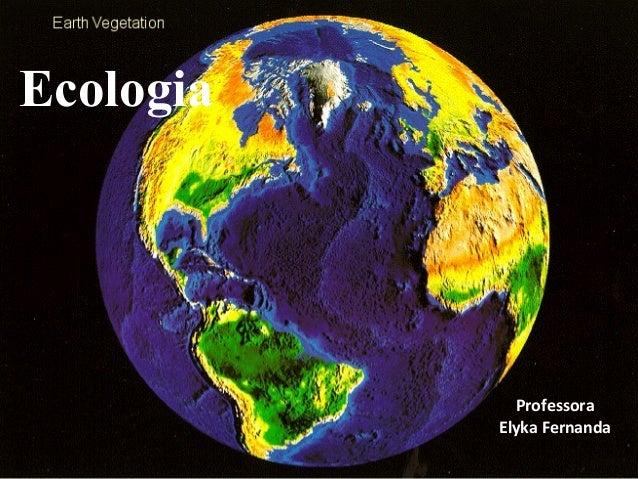 Ecologia  Professora  Elyka Fernanda