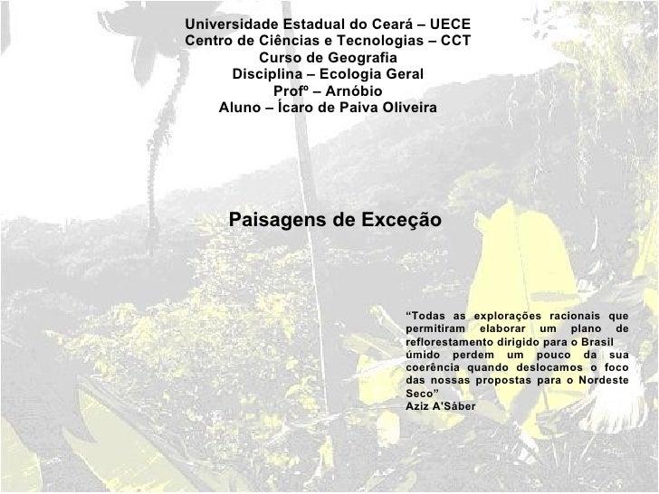 Universidade Estadual do Ceará – UECE Centro de Ciências e Tecnologias – CCT Curso de Geografia Disciplina – Ecologia Gera...