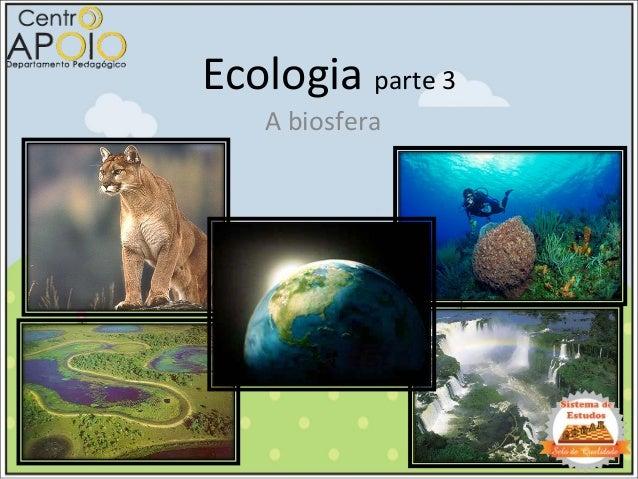 Ecologia parte 3 A biosfera