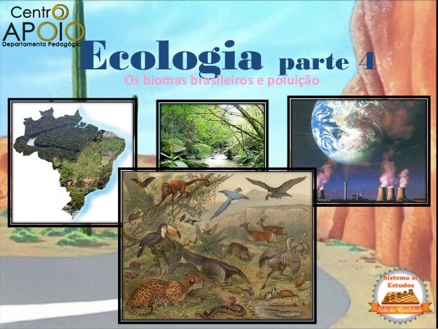Ecologia parte 4 Os biomas brasileiros e poluição