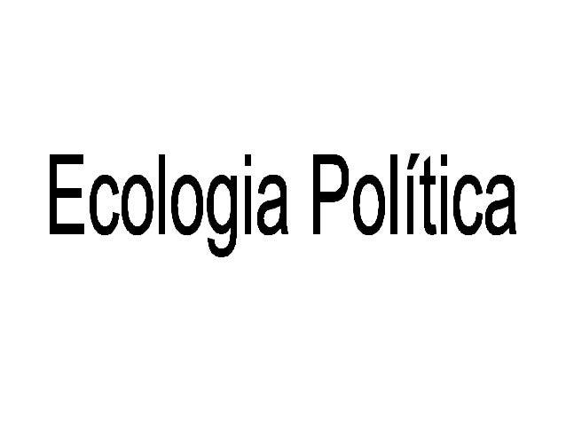 • O que é? – Reexame das noções tradicionais de política e do domínio humano sobre a natureza