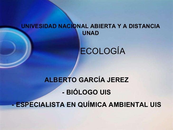 ALBERTO GARCÍA JEREZ - BIÓLOGO UIS - ESPECIALISTA EN QUÍMICA AMBIENTAL UIS UNIVESIDAD NACIONAL ABIERTA Y A DISTANCIA UNAD ...