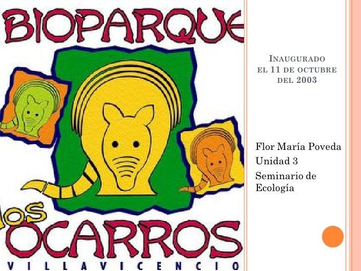 INAUGURADOEL 11 DE OCTUBRE    DEL 2003Flor María PovedaUnidad 3Seminario deEcología