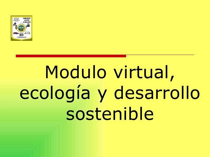 Modulo virtual, ecología y desarrollo sostenible