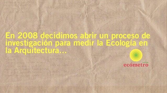 En 2008 decidimos abrir un proceso de investigación para medir la Ecología en la Arquitectura... ASOCIACIÓN