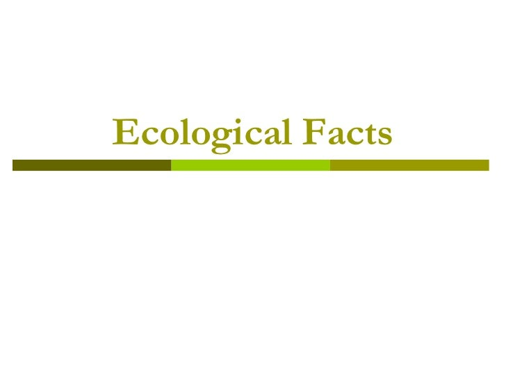 Ecological Facts