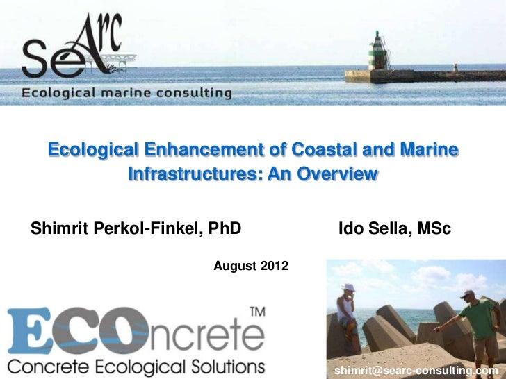 Ecological Enhancement of Coastal and Marine          Infrastructures: An OverviewShimrit Perkol-Finkel, PhD          Ido ...