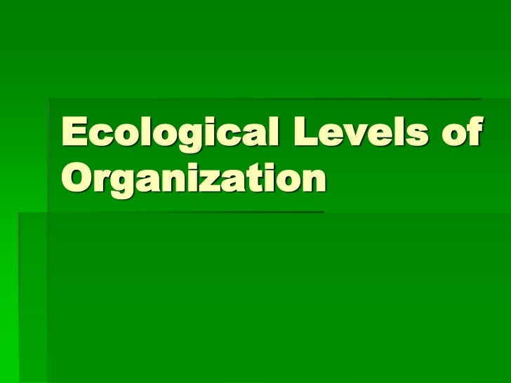 Ecological Levels ofOrganization