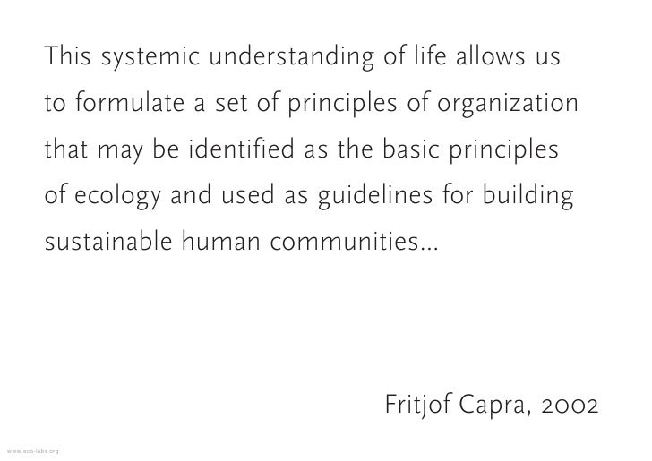 This systemic understanding of life allows us            to formulate a set of principles of organization            that ...