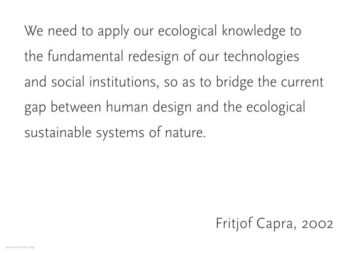 We need to apply our ecological knowledge to           the fundamental redesign of our technologies           and social i...