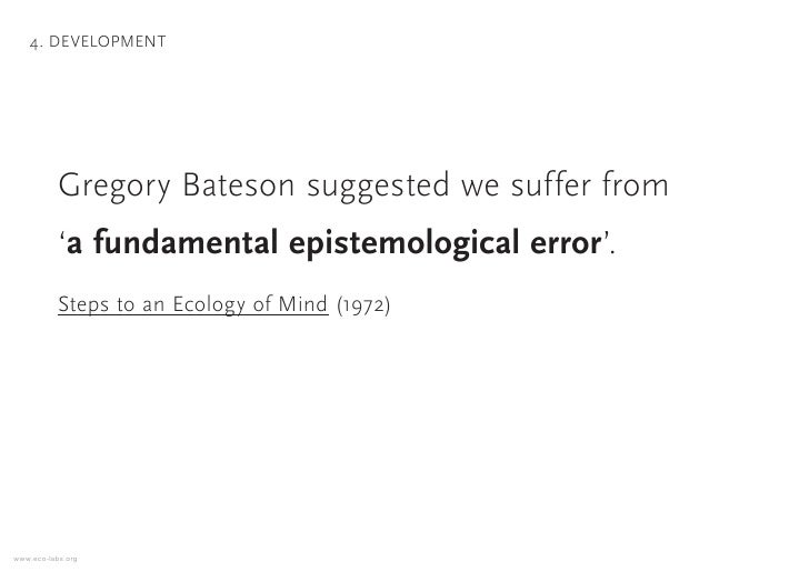4. DEVELOPMENT                Gregory Bateson suggested we suffer from            'a fundamental epistemological error'.  ...