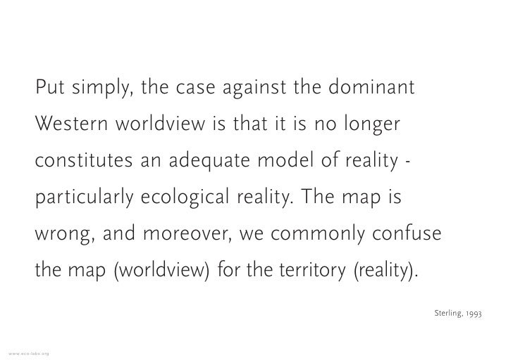 Put simply, the case against the dominant           Western worldview is that it is no longer           constitutes an ade...