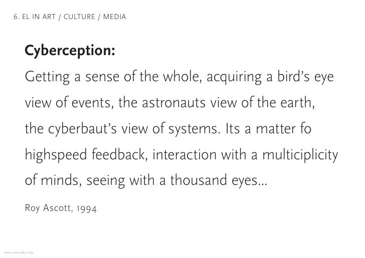6. EL IN ART / CULTURE / MEDIA               Cyberception:            Getting a sense of the whole, acquiring a bird's eye...