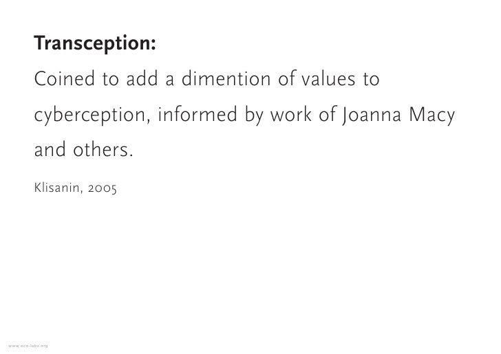 Transception:           Coined to add a dimention of values to           cyberception, informed by work of Joanna Macy    ...