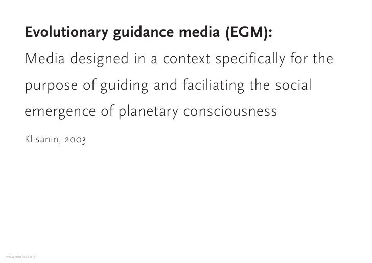 Evolutionary guidance media (EGM):          Media designed in a context specifically for the          purpose of guiding a...
